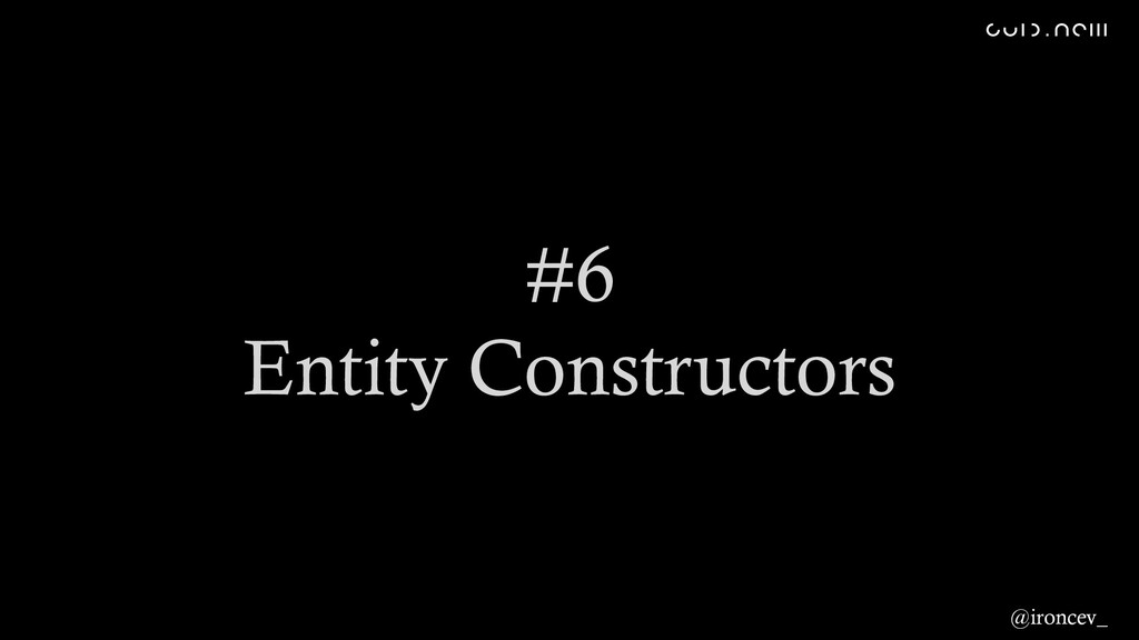 #6 Entity Constructors @ironcev_