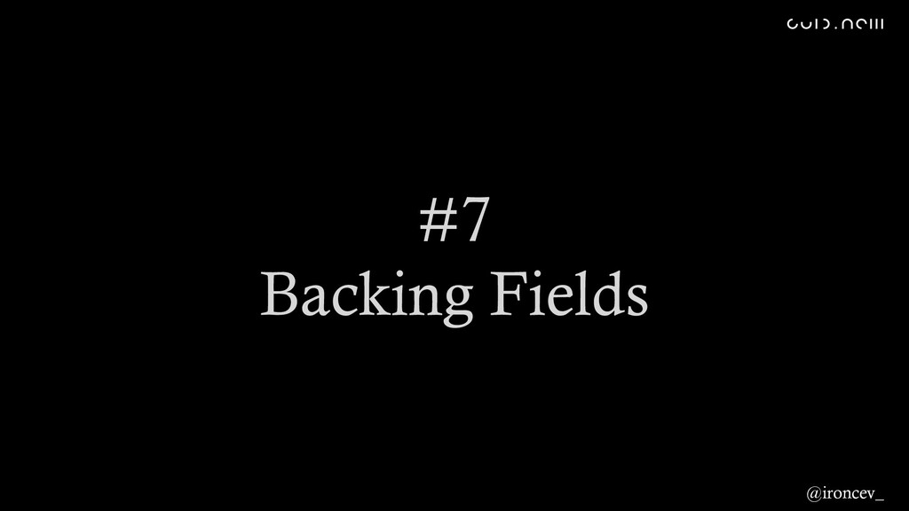 #7 Backing Fields @ironcev_