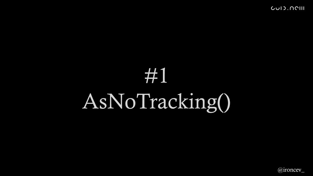 #1 AsNoTracking() @ironcev_