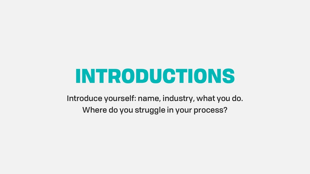 INTRODUCTIONS Introduce yourself: name, industr...