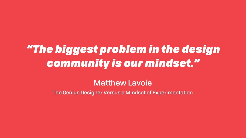 """The biggest problem in the design community is..."