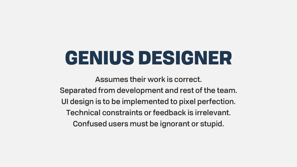 GENIUS DESIGNER Assumes their work is correct. ...