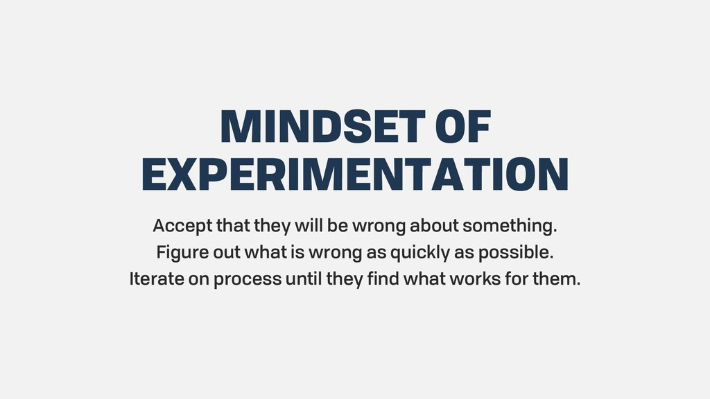 MINDSET OF EXPERIMENTATION Accept that they wil...