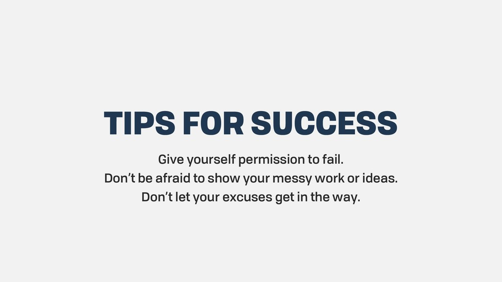 TIPS FOR SUCCESS Give yourself permission to fa...