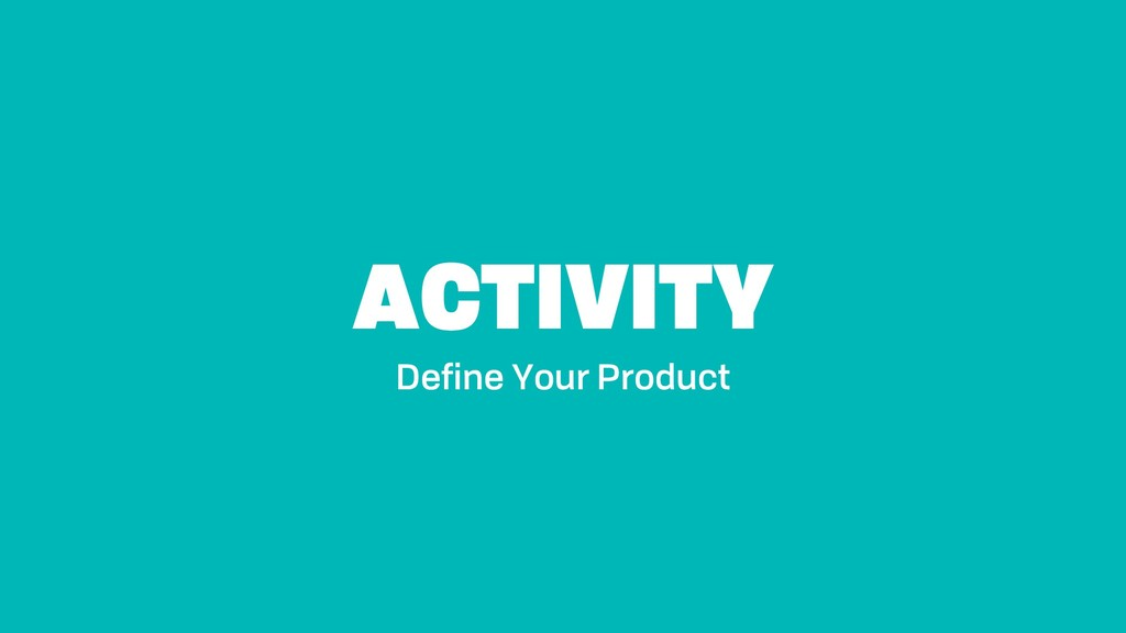 ACTIVITY Define Your Product