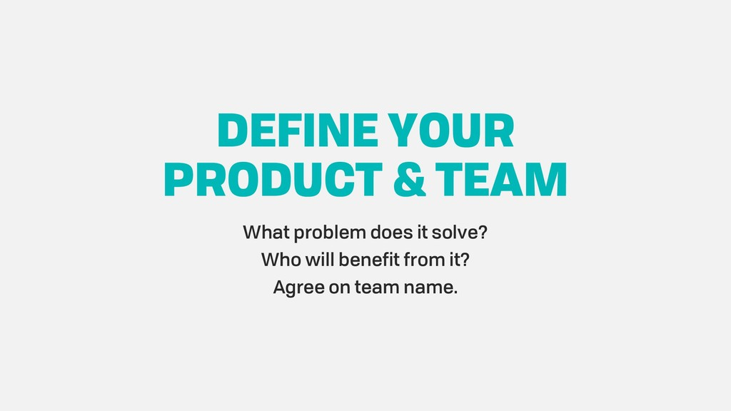 DEFINE YOUR PRODUCT & TEAM What problem does it...