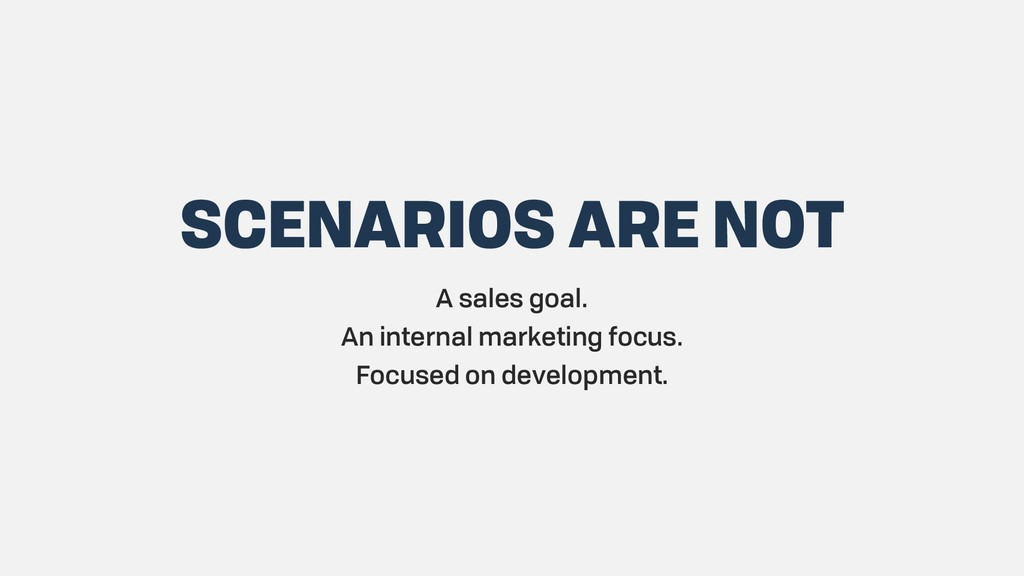 SCENARIOS ARE NOT A sales goal. An internal mar...