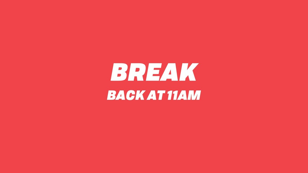 BREAK BACK AT 11AM