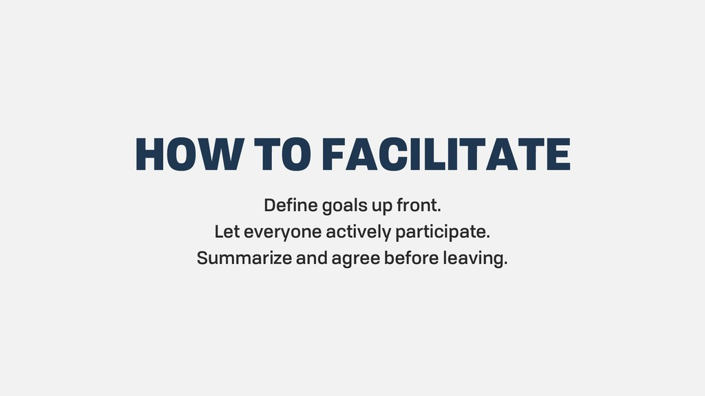 HOW TO FACILITATE Define goals up front. Let ev...