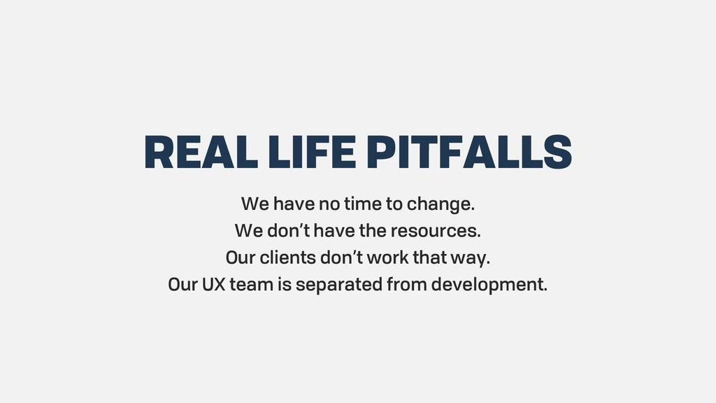 REAL LIFE PITFALLS We have no time to change. W...