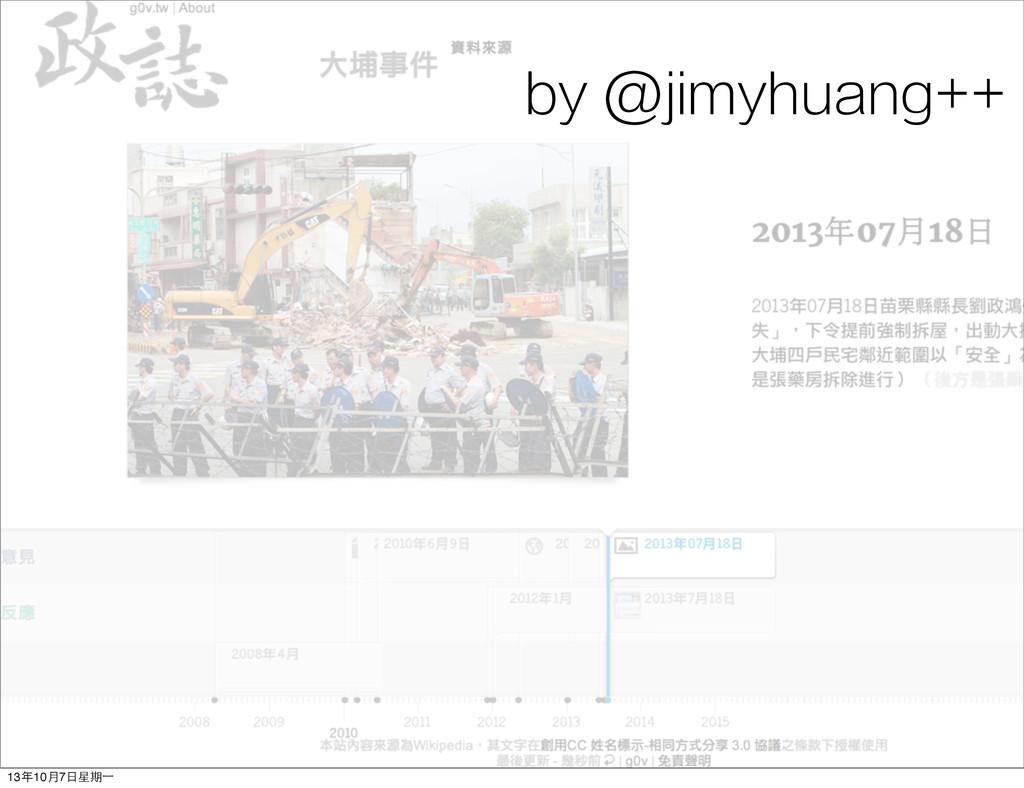by @jimyhuang++ 13年10⽉月7⽇日星期⼀一