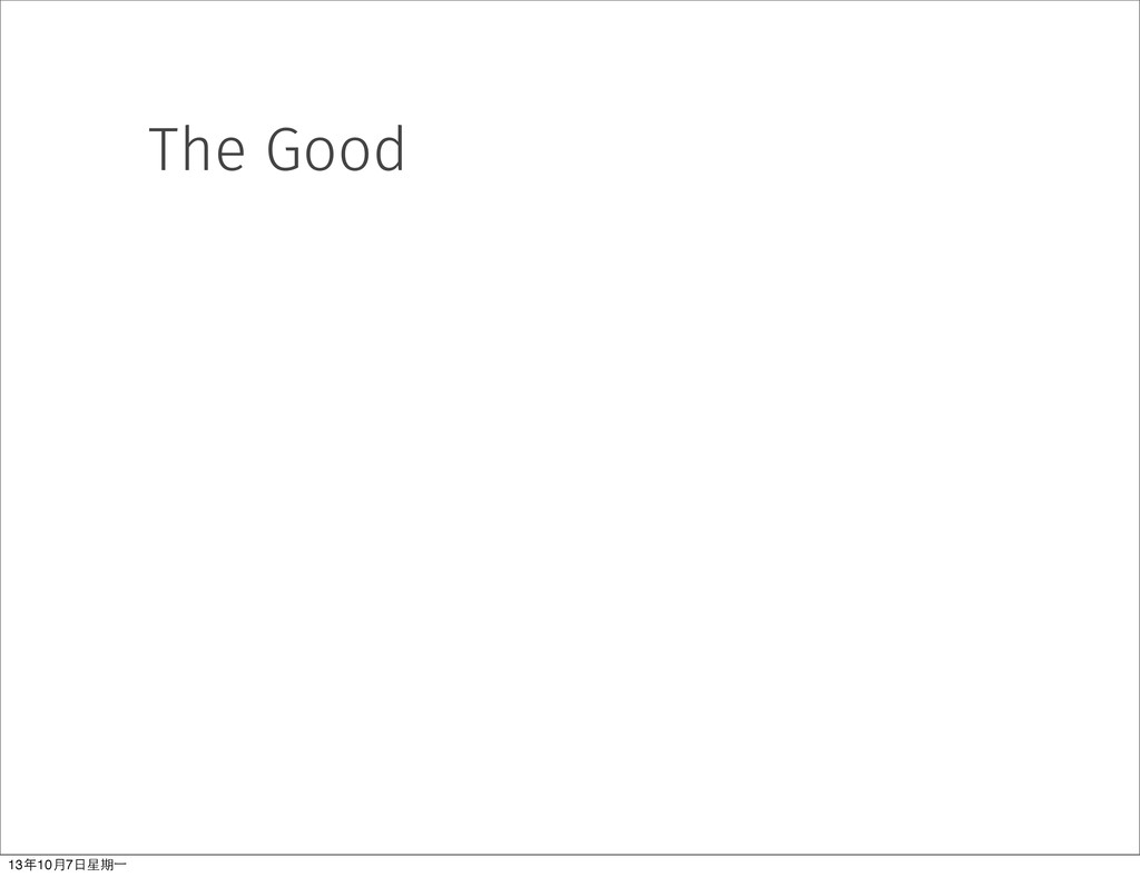 The Good 13年10⽉月7⽇日星期⼀一