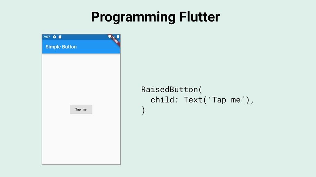 Programming Flutter RaisedButton( child: Text('...