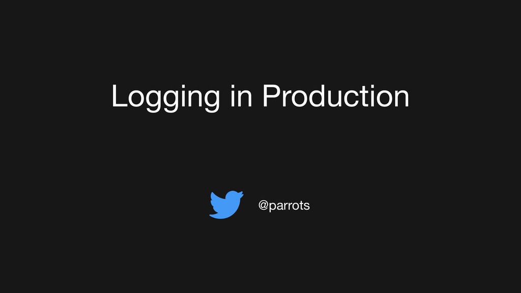 Logging in Production @parrots