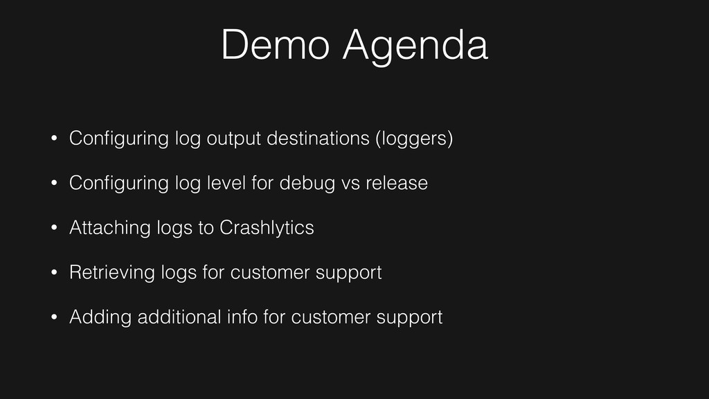 Demo Agenda • Configuring log output destination...