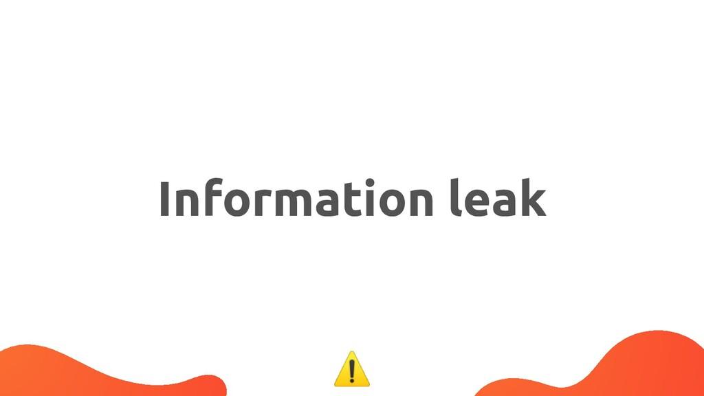 Information leak ⚠