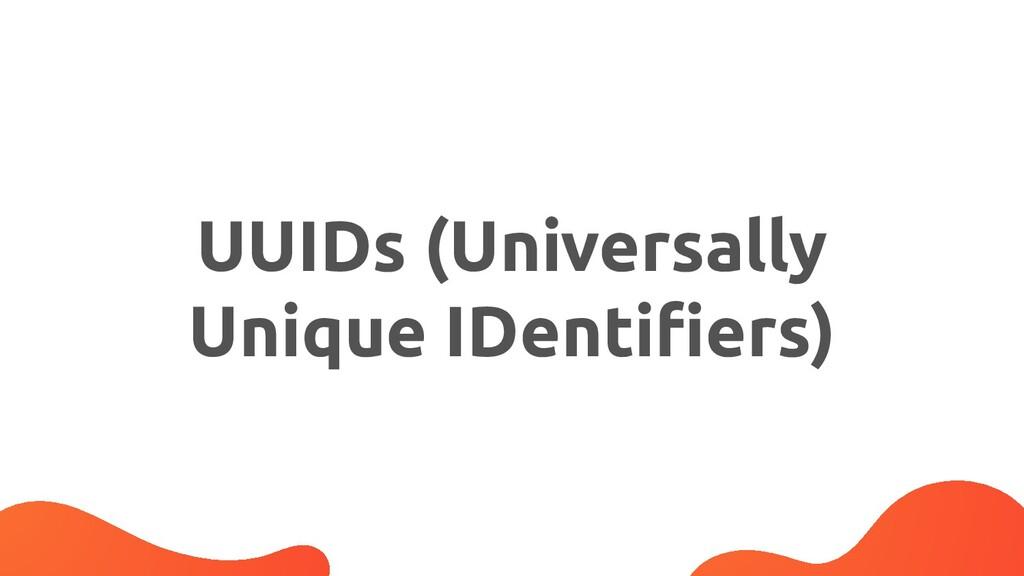 UUIDs (Universally Unique IDentifiers)