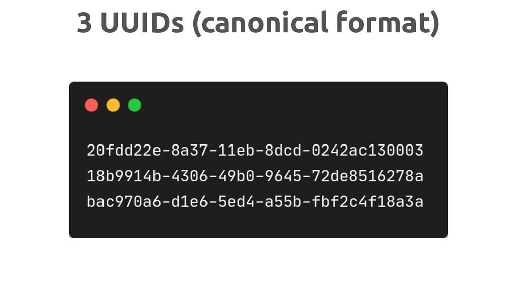 3 UUIDs (canonical format)