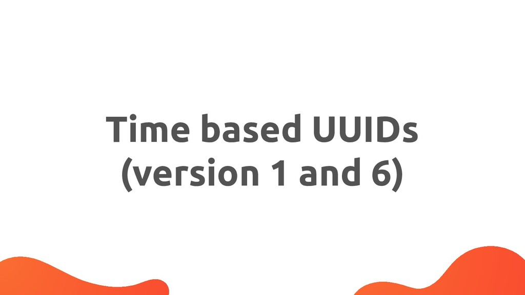 Time based UUIDs (version 1 and 6)
