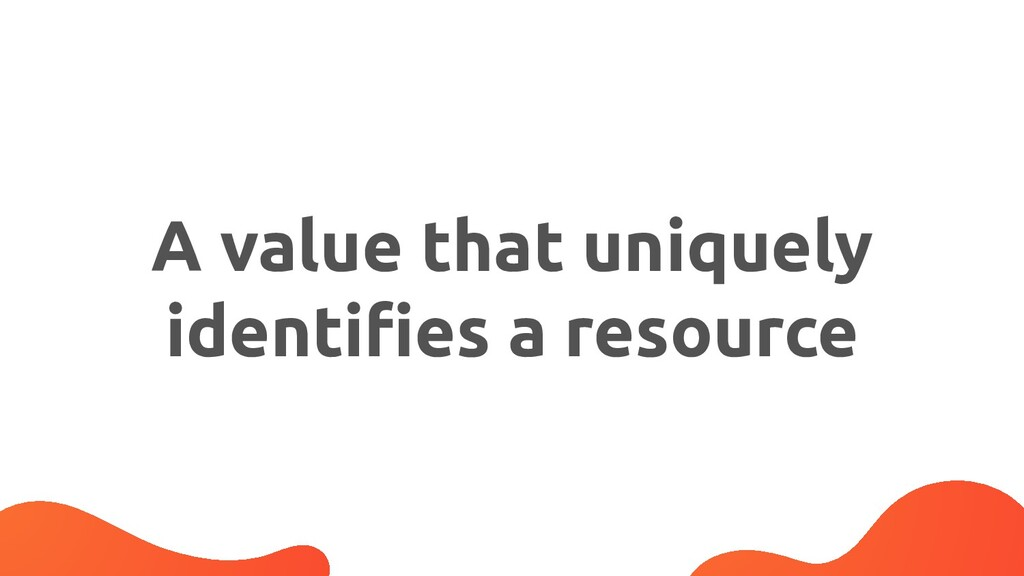 A value that uniquely identifies a resource