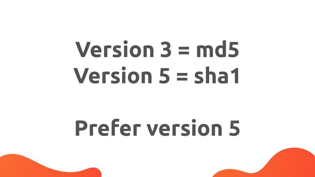 Version 3 = md5 Version 5 = sha1 Prefer version...