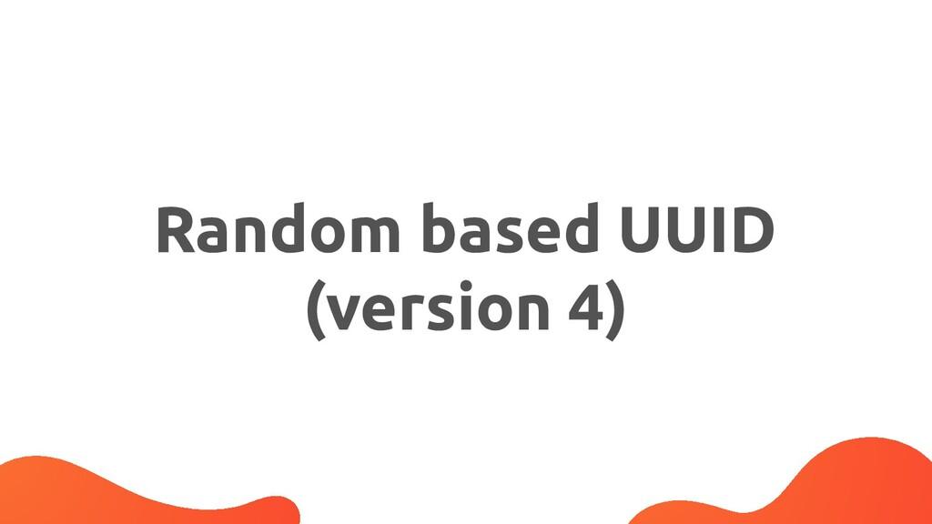 Random based UUID (version 4)