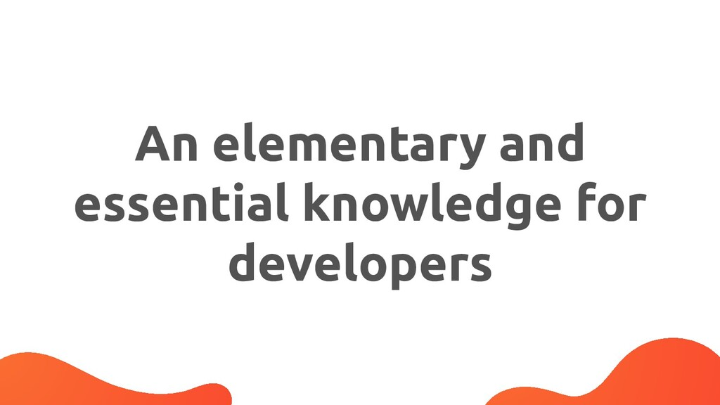 An elementary and essential knowledge for devel...