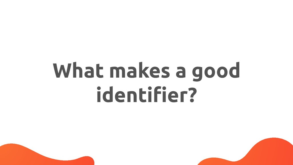 What makes a good identifier?