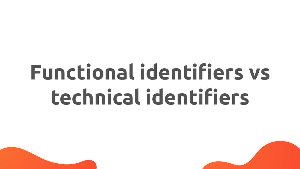Functional identifiers vs technical identifiers
