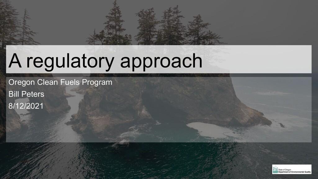 A regulatory approach Oregon Clean Fuels Progra...