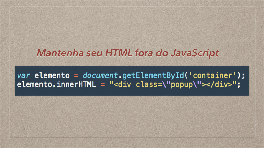 Mantenha seu HTML fora do JavaScript
