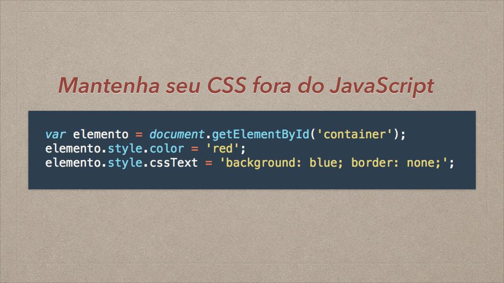 Mantenha seu CSS fora do JavaScript