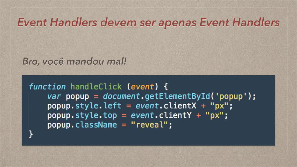 Event Handlers devem ser apenas Event Handlers ...