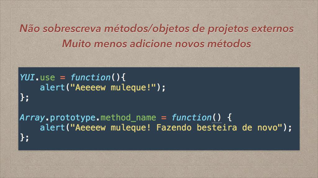 Não sobrescreva métodos/objetos de projetos ext...