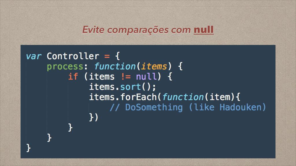 Evite comparações com null
