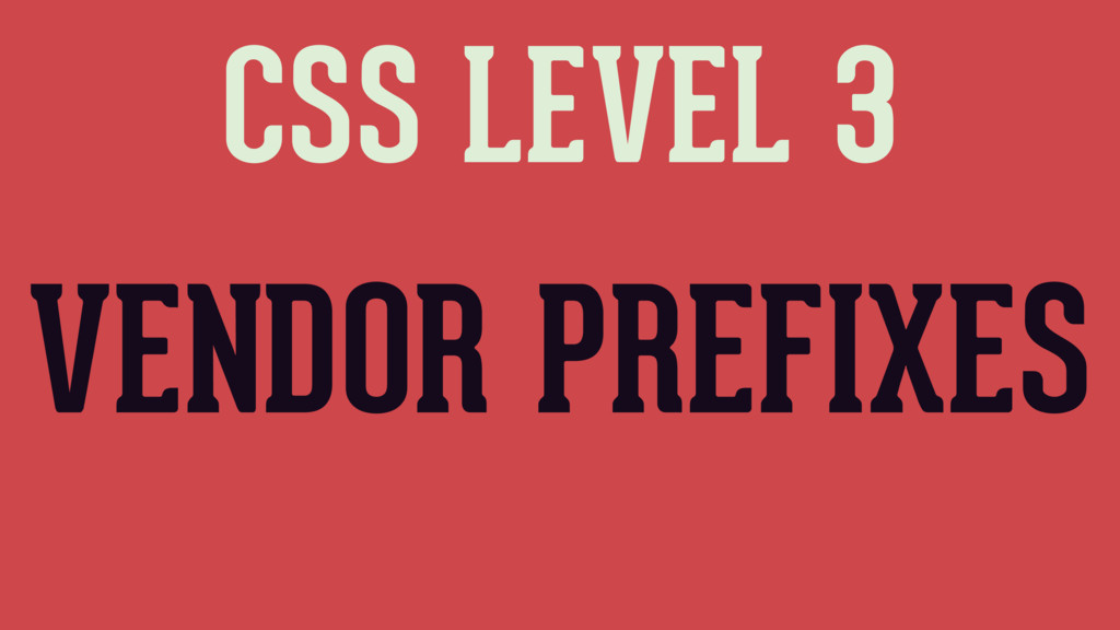 CSS LEVEL 3 VENDOR PREFIXES