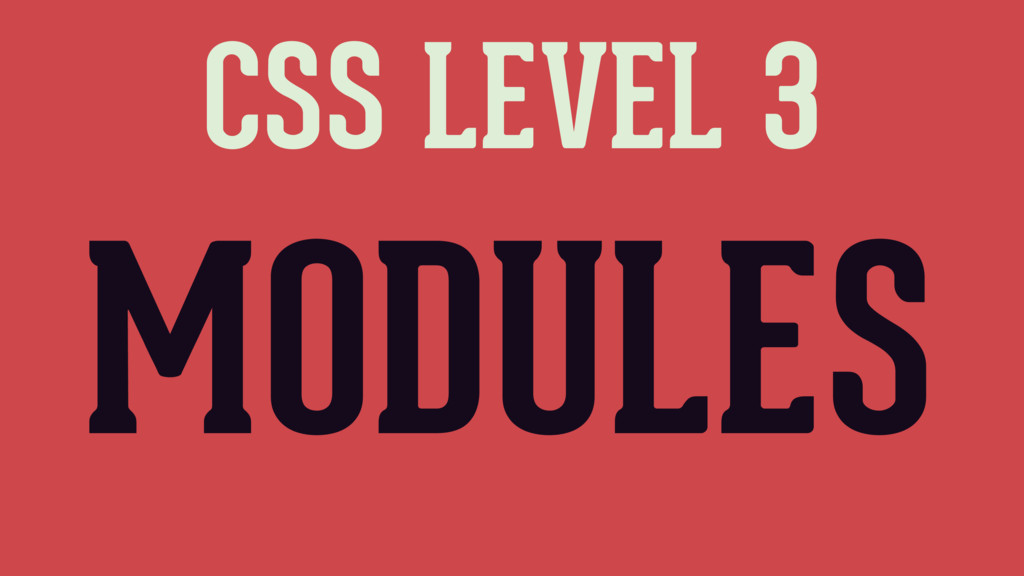 CSS LEVEL 3 MODULES