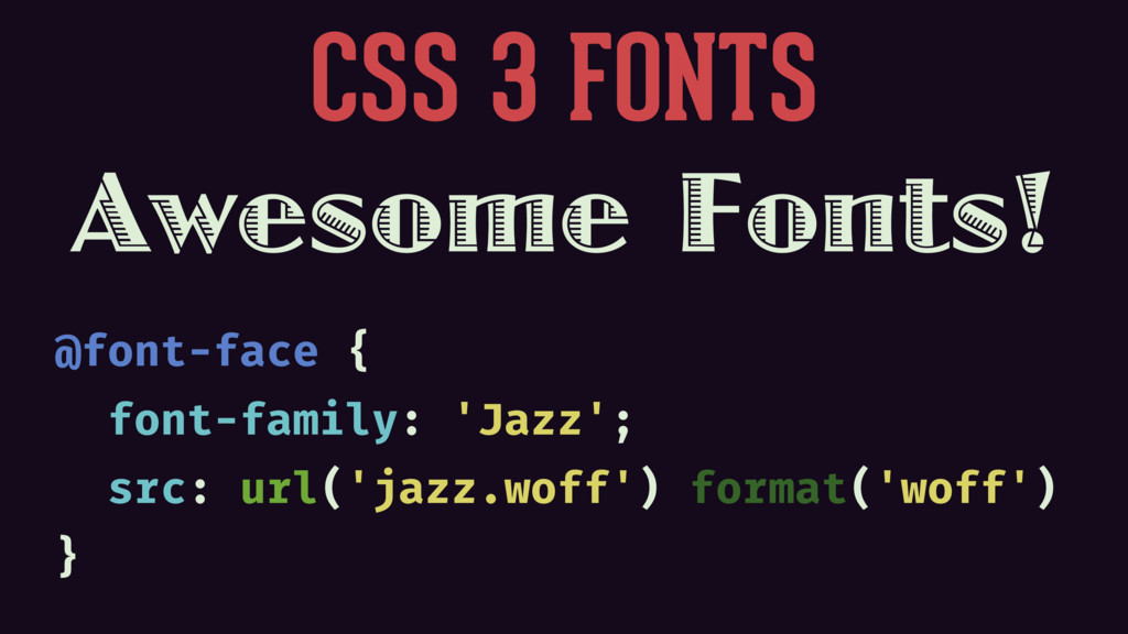 CSS 3 FONTS Awesome Fonts! @font-face { font-fa...