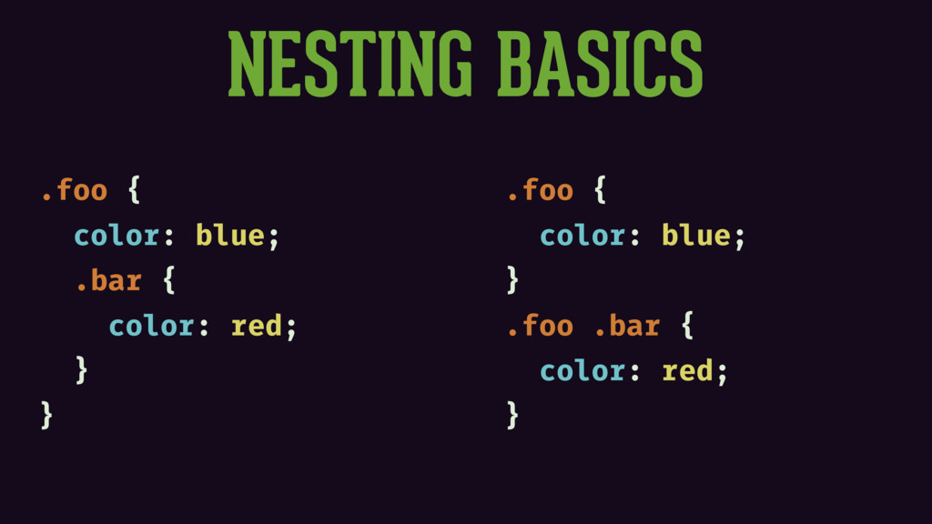 NESTING BASICS .foo { color: blue; .bar { color...
