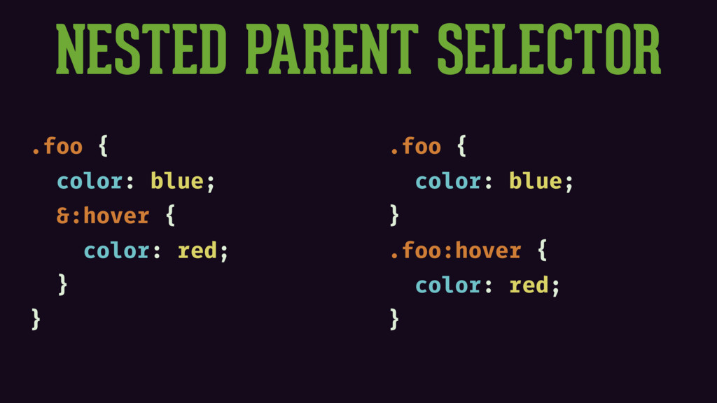 NESTED PARENT SELECTOR .foo { color: blue; &:ho...