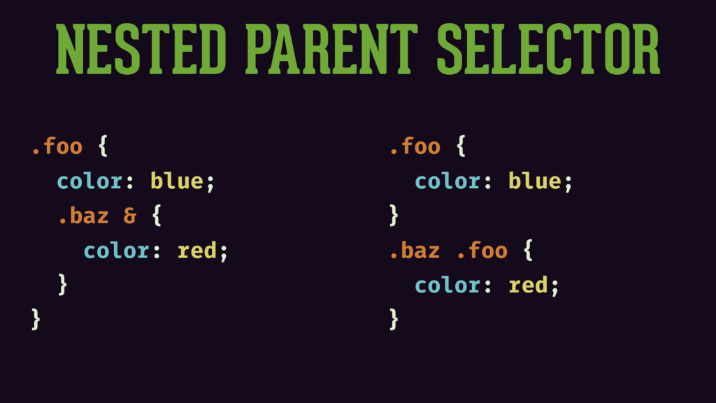 NESTED PARENT SELECTOR .foo { color: blue; .baz...