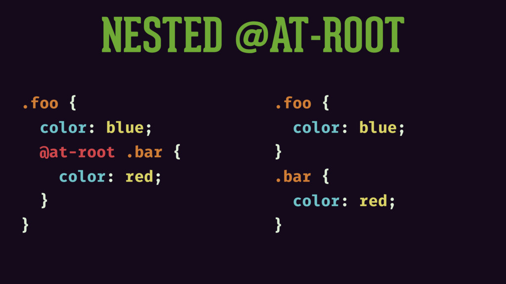 NESTED @AT-ROOT .foo { color: blue; @at-root .b...