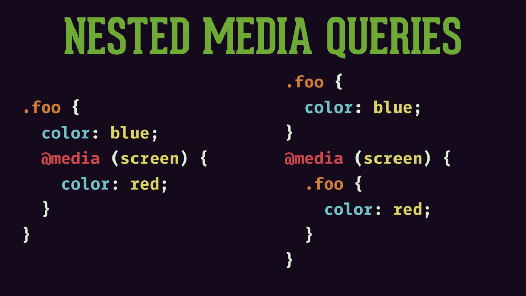 NESTED MEDIA QUERIES .foo { color: blue; @media...