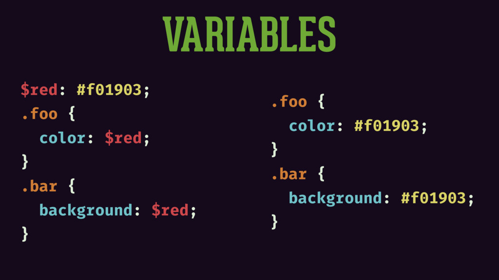 VARIABLES $red: #f01903; .foo { color: $red; } ...