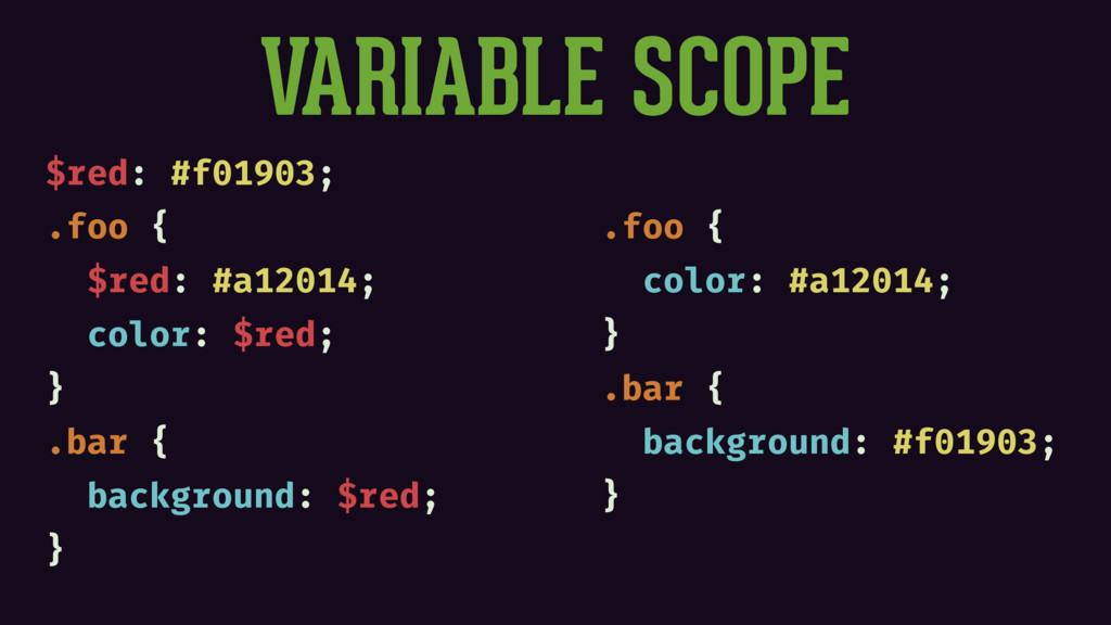 VARIABLE SCOPE $red: #f01903; .foo { $red: #a12...
