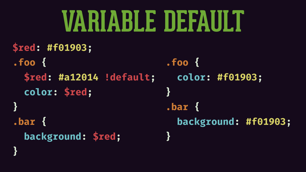 VARIABLE DEFAULT $red: #f01903; .foo { $red: #a...