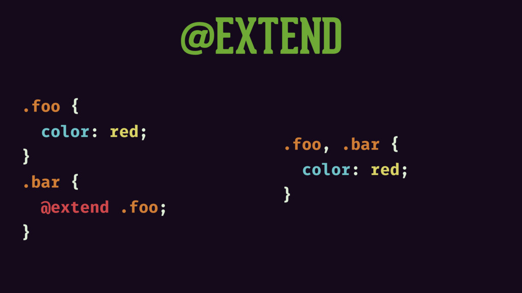 @EXTEND .foo { color: red; } .bar { @extend .fo...