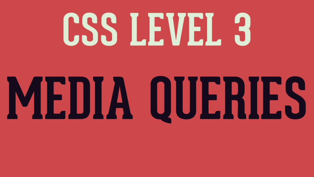 CSS LEVEL 3 MEDIA QUERIES