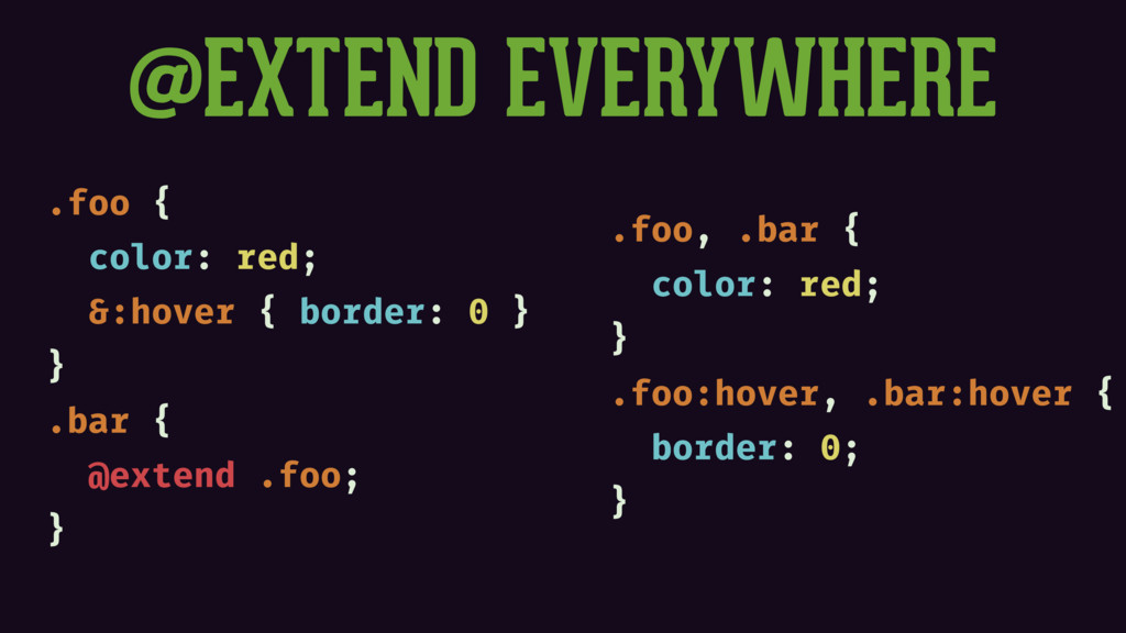 @EXTEND EVERYWHERE .foo { color: red; &:hover {...