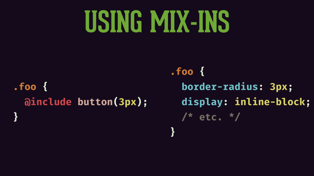 USING MIX-INS .foo { @include button(3px); } .f...